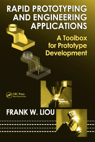 Rapid Prototyping and Engineering Applications: A Toolbox for Prototype Development (Mechanical Engineering Book 210)