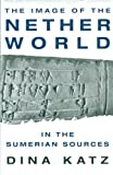 img - for The Image of the Netherworld in the Sumerian Sources book / textbook / text book