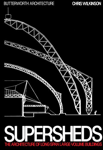 Supersheds: The Architecture of Long-Span, Large-Volume Buildings (Butterworth Architecture New - Frames Wilkinsons