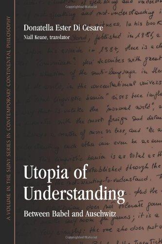 Utopia of Understanding: Between Babel and Auschwitz (SUNY series in Contemporary Continental Philosophy)