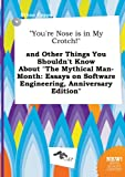 img - for You're Nose Is in My Crotch! and Other Things You Shouldn't Know about the Mythical Man-Month: Essays on Software Engineering, Anniversary Edition book / textbook / text book
