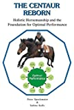 img - for The Centaur Reborn - Holistic Horsemanship and the Foundation for Optimal Performance book / textbook / text book