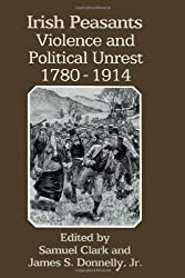 Irish Peasants: Violence and Political Unrest, 1780-1914