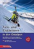 Firn- und Eisklettern in den Ostalpen: Auswahlführer mit Tourenvorschlägen für Österreich, Bayern, Südtirol und die Schweiz