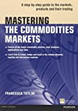 img - for Mastering the Commodities Markets: A step-by-step guide to the markets, products and their trading (Financial Times Series) book / textbook / text book