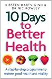 10 Days to Better Health, Kirsten Hartvig and Nic Rowley, 0749924381