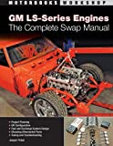 GM LS-Series Engines: The Complete Swap Manual (Motorbooks Workshop)