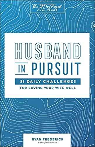 husband in pursuit 31 daily challenges for loving your wife well the 31 day pursuit challenge volume 1