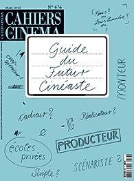 Cahiers du cinéma - N 676 Mars 2012 - Guide du futur cinéaste par  Cahiers du cinéma