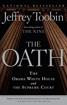 The Oath: The Obama White House and The Supreme Court by [Toobin, Jeffrey]