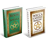 Wicca Books: 2 in 1 Essential Wiccan Spellbooks for Beginners to Advanced Practitioners: Includes - Wicca Book of Spells & Wicca Candle Magic (Wicca Books, Wicca Spells 3)