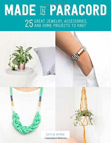 (Made in Paracord: 25 Great Jewelry, Accessories, and Home Projects to Knot)