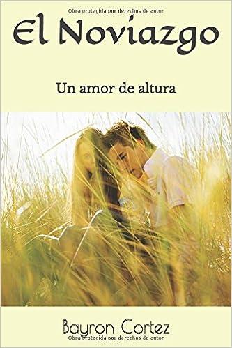 El Noviazgo: Un amor de altura (Spanish Edition): Bayron Cortez: 9781983241185: Amazon.com: Books