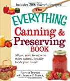 The Everything Canning and Preserving Book: All you need to know to enjoy natural, healthy foods year round