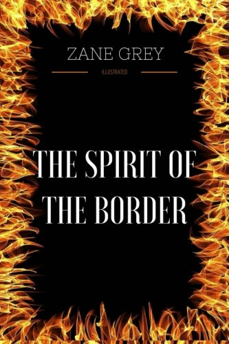 Read Online The Spirit Of The Border: By Zane Grey - Illustrated PDF