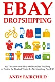 EBAY DROPSHIPPING: Sell Products from Ebay Without Ever Touching or Seeing the Product Yourself...No Inventory Needed!