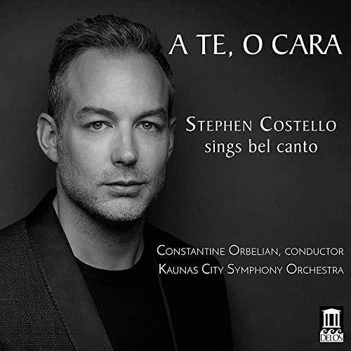 A Te, O Cara - Stephen Costello Sings Bel Canto