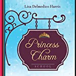 Princess Charm School: A Godly Approach to Beauty, Poise, and Righteousness | Lisa Delmedico Harris