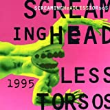 1995 by SCREAMING HEADLESS TORSOS (2002-03-26)