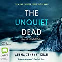 The Unquiet Dead: Rachel Getty and Esa Khattak, Book 1 Audiobook by Ausma Zehanat Khan Narrated by Peter Ganim