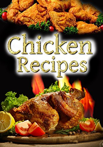 Chicken Recipes: top 20 chicken recipes, including KFC Broast, Pizza and many other cooking recipes. (Top Recipes Book 2)