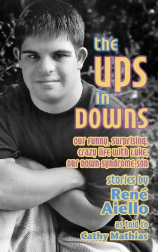 The Ups in Downs: Our Funny, Surprising, Crazy Life with Luke, Our Down Syndrome Son PDF