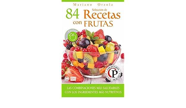SELECCIÓN DE 84 RECETAS CON FRUTAS: Las combinaciones más saludables con los ingredientes más nutritivos (Colección Cocina Práctica) (Spanish Edition) ...