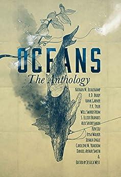 OCEANS: The Anthology (Frontiers of Speculative Fiction Book 2) by [Liu, Ken, Walker, Rysa, Smith, Daniel Arthur, Brady, R.D., Shvartsman, Alex, Yoachim, Caroline M., Beauchamp, Nathan M., Brandis, S. Elliot, Tyler, P.K., Garner, Hank, Swardstrom, Will]