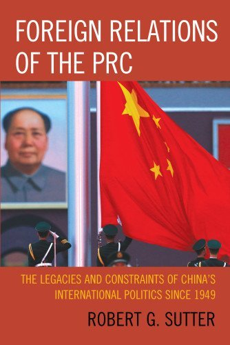By Robert G. Sutter Foreign Relations of the PRC: The Legacies and Constraints of China's International Politics since 1