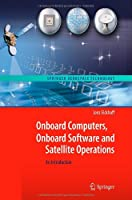Onboard Computers, Onboard Software and Satellite Operations: An Introduction Front Cover
