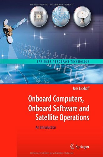 [PDF] Onboard Computers, Onboard Software and Satellite Operations: An Introduction Free Download | Publisher : Springer | Category : Computers & Internet | ISBN 10 : 3642251692 | ISBN 13 : 9783642251696