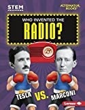 Who Invented the Radio?: Tesla vs. Marconi (STEM Smackdown (Alternator Books )) (English Edition)