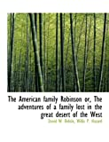 The American Family Robinson or, the Adventures of a Family Lost in the Great Desert of the West, David W. Belisle, 1140172298