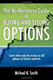 The No Nonsense Guide to Buying and Selling Options, Michael Smith, 1497305306