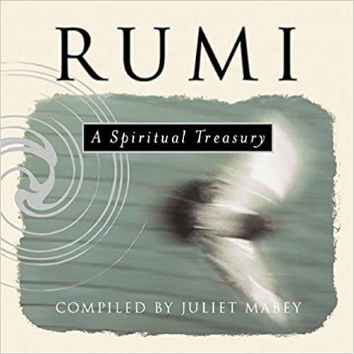 Rumi: A Spiritual Treasury by Juliet Mabey (2008-02-15)