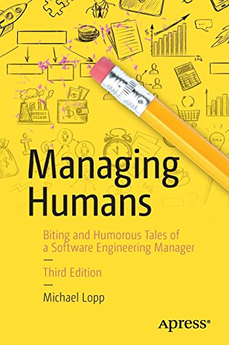 Managing Humans: Biting and Humorous Tales of a Software Engineering Manager [Michael Lopp] (Tapa Blanda)
