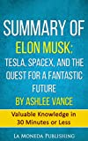 summary of elon musk tesla spacex and the quest for a fantastic future by ashlee vance valuable knowledge in less than 30 minutes