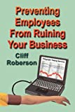 Preventing Employees from Ruining Your Business, Cliff Roberson, 1591138272
