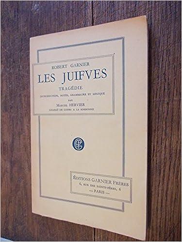 LES JUIFVES.TRAGEDIE.INTRODUCTION,NOTES,GRAMMAIRE ET LEXIQUE PAR MARCEL HERVIER epub pdf