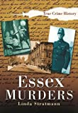 Essex Murders (Sutton True Crime History)
