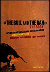 The Bull and The Ban - Exploring the Catalan Ban on Bullfighting (English Edition)