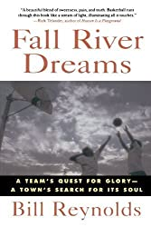 Fall River Dreams: A Team's Quest for Glory, A Town's Search for Its Soul 2nd (second) Edition by Reynolds, Bill [1995]