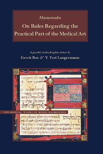 On Rules Regarding the Practical Part of the Medical Art: A Parallel English-Arabic Edition and Translation (Medical Works of Moses Maimonides)