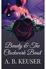 Beauty & The Clockwork Beast (The Clockwork Fairytales) (Volume 1) Paperback