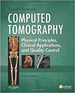 Computed Tomography: Physical Principles, Clinical Applications, and Quality Control, 3e (CONTEMPORARY IMAGING TECHNIQUES) 3rd (third) Edition by Seeram RT(R) BSc MSc FCAMRT, Euclid [2008]