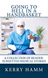#10: Going to Hell in a Handbasket (A Collection of Reader-Submitted Medical Stories Book 11)