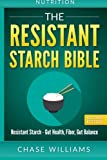 Image of Nutrition: The Resistant Starch Bible: Resistant Starch - Gut Health, Fiber, Gut Balance