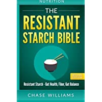 Nutrition: The Resistant Starch Bible: Resistant Starch - Gut Health, Fiber, Gut Balance