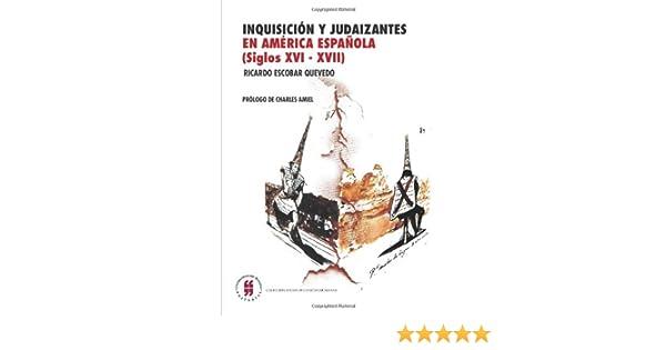 Inquisición y Judaizantes en América Española (Siglos XVI - XVII) (Spanish Edition): Ricardo Escobar Quevedo: 9789588378565: Amazon.com: Books