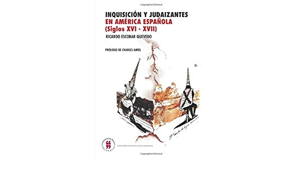 Inquisición y Judaizantes en América Española Siglos XVI - XVII: Amazon.es: Ricardo Escobar Quevedo: Libros